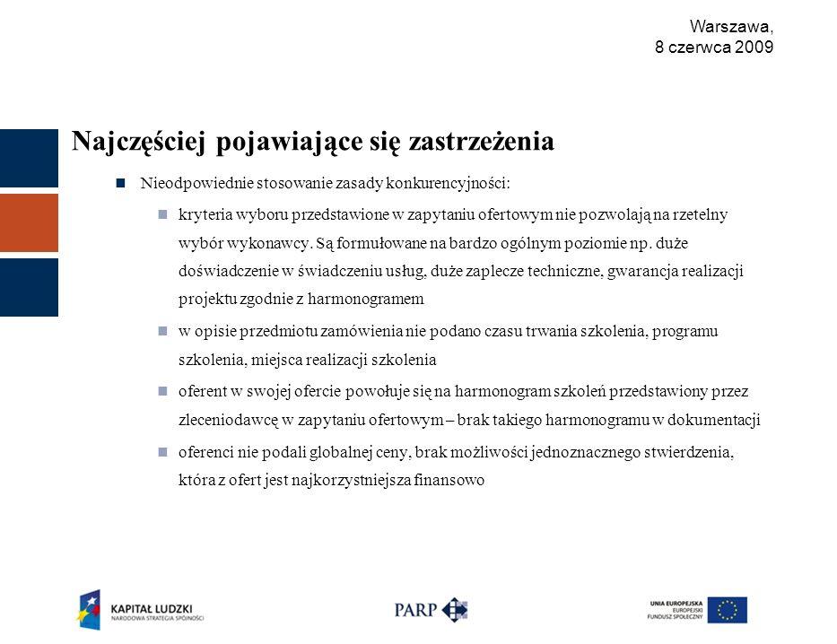 Warszawa, 8 czerwca 2009 Najczęściej pojawiające się zastrzeżenia Nieodpowiednie stosowanie zasady konkurencyjności: kryteria wyboru przedstawione w zapytaniu ofertowym nie pozwolają na rzetelny wybór wykonawcy.