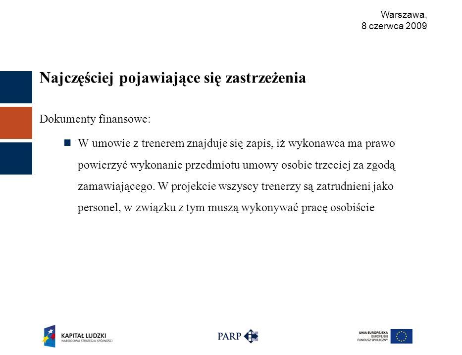 Warszawa, 8 czerwca 2009 Najczęściej pojawiające się zastrzeżenia Dokumenty finansowe: W umowie z trenerem znajduje się zapis, iż wykonawca ma prawo powierzyć wykonanie przedmiotu umowy osobie trzeciej za zgodą zamawiającego.