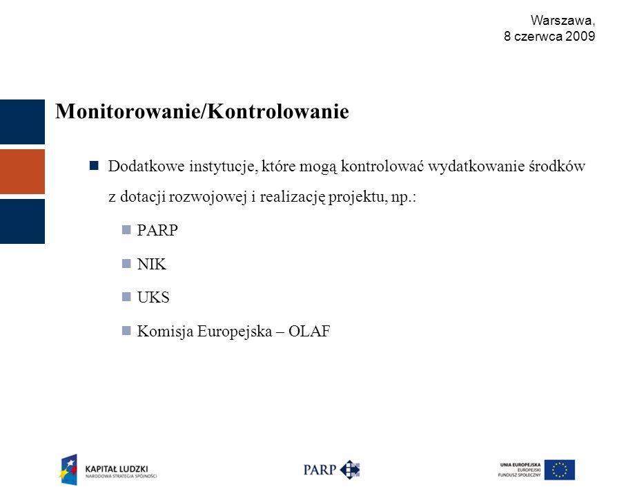 Warszawa, 8 czerwca 2009 Monitorowanie/Kontrolowanie Dodatkowe instytucje, które mogą kontrolować wydatkowanie środków z dotacji rozwojowej i realizację projektu, np.: PARP NIK UKS Komisja Europejska – OLAF