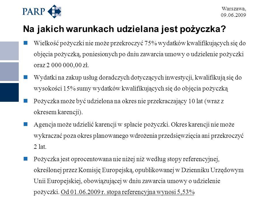 Warszawa, 09.06.2009 Na jakich warunkach udzielana jest pożyczka? Wielkość pożyczki nie może przekroczyć 75% wydatków kwalifikujących się do objęcia p