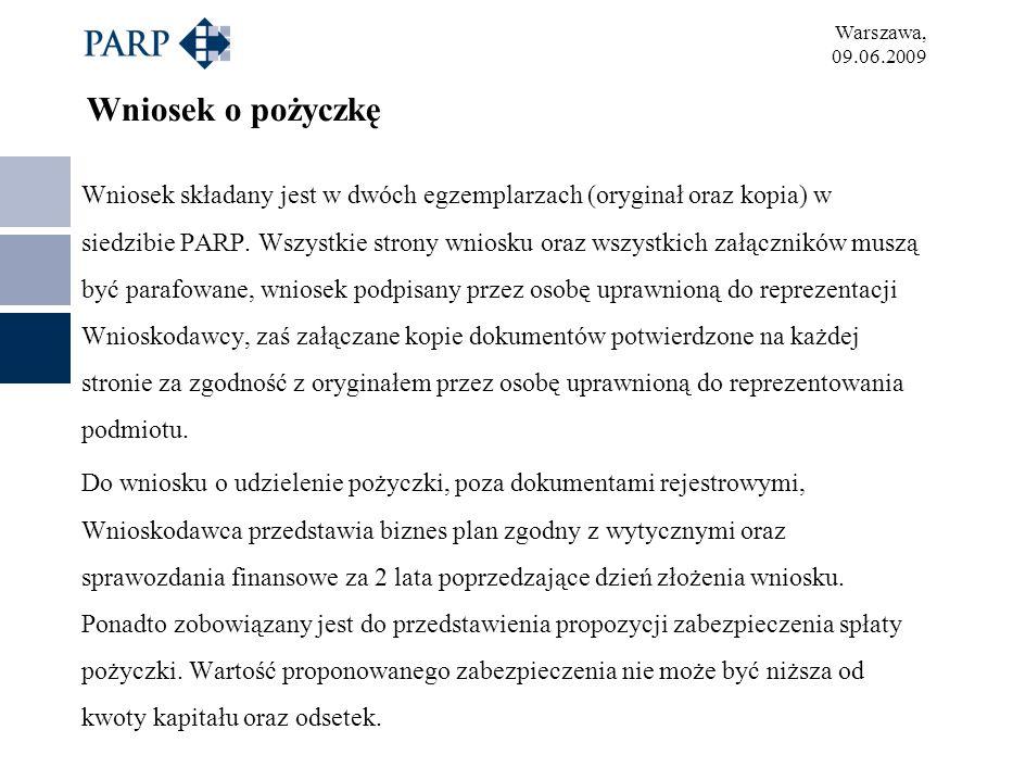 Warszawa, 09.06.2009 Wniosek o pożyczkę Wniosek składany jest w dwóch egzemplarzach (oryginał oraz kopia) w siedzibie PARP. Wszystkie strony wniosku o