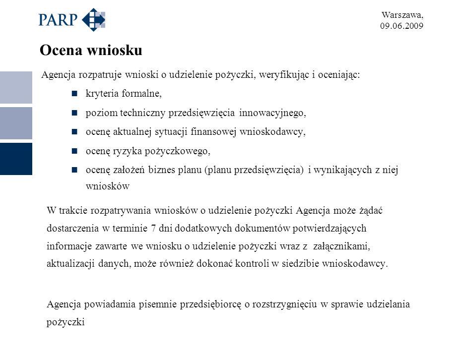 Warszawa, 09.06.2009 Ocena wniosku Agencja rozpatruje wnioski o udzielenie pożyczki, weryfikując i oceniając: kryteria formalne, poziom techniczny prz
