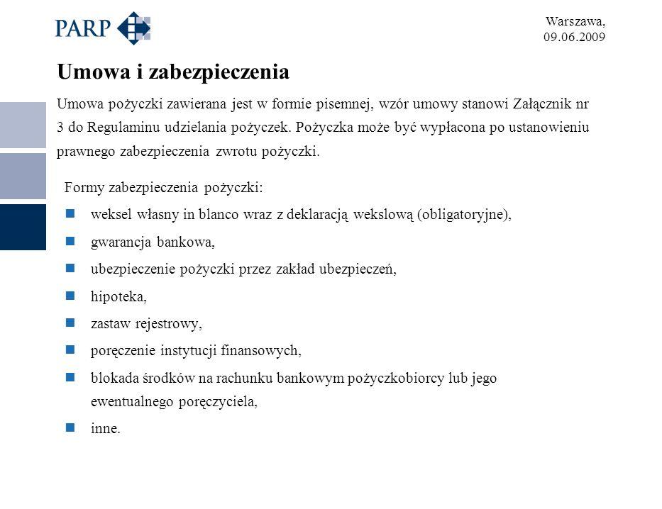 Warszawa, 09.06.2009 Umowa i zabezpieczenia Umowa pożyczki zawierana jest w formie pisemnej, wzór umowy stanowi Załącznik nr 3 do Regulaminu udzielani