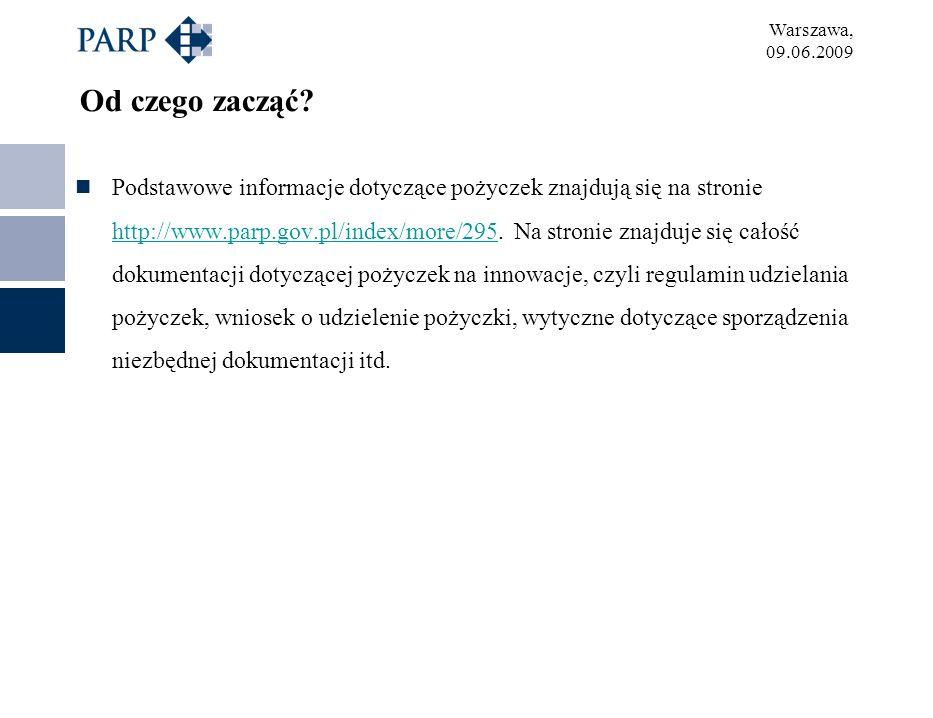 Warszawa, 09.06.2009 Od czego zacząć? Podstawowe informacje dotyczące pożyczek znajdują się na stronie http://www.parp.gov.pl/index/more/295. Na stron