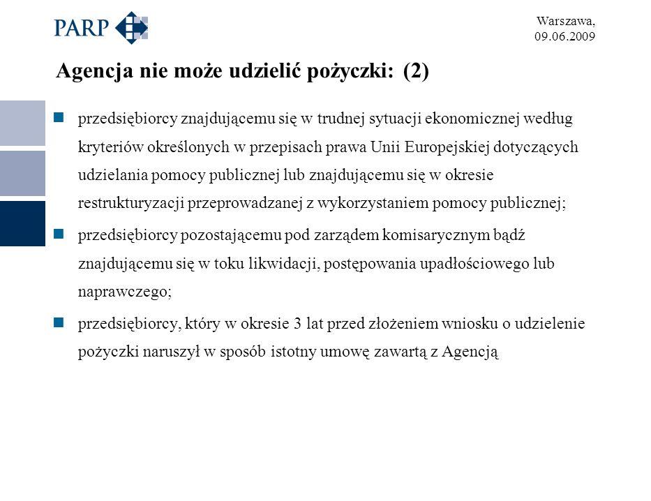 Warszawa, 09.06.2009 Agencja nie może udzielić pożyczki: (2) przedsiębiorcy znajdującemu się w trudnej sytuacji ekonomicznej według kryteriów określon