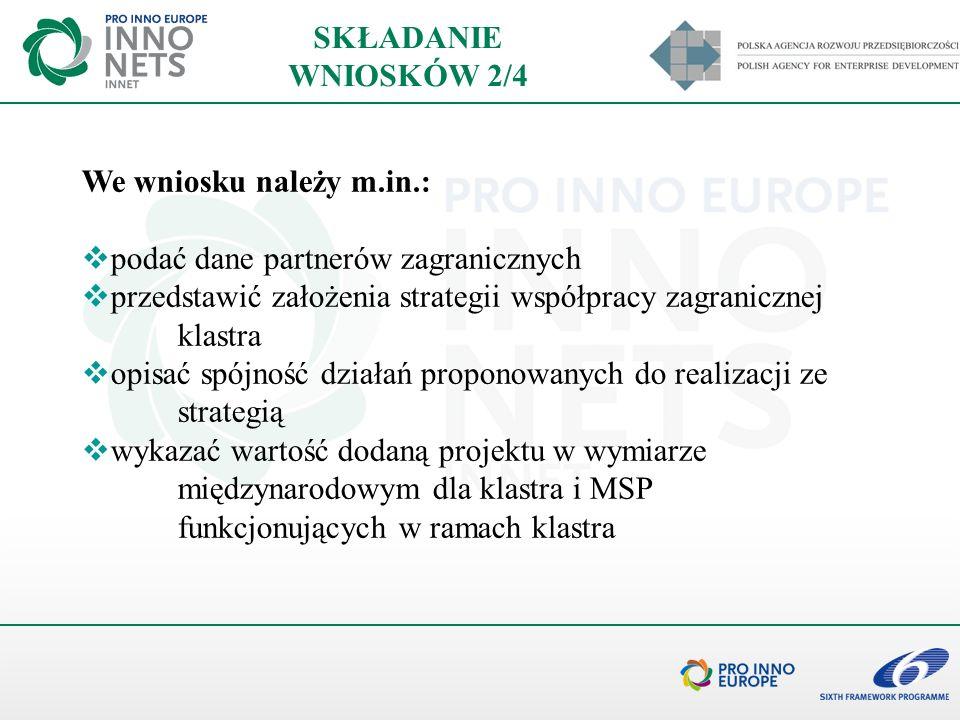 SKŁADANIE WNIOSKÓW 2/4 We wniosku należy m.in.: podać dane partnerów zagranicznych przedstawić założenia strategii współpracy zagranicznej klastra opi