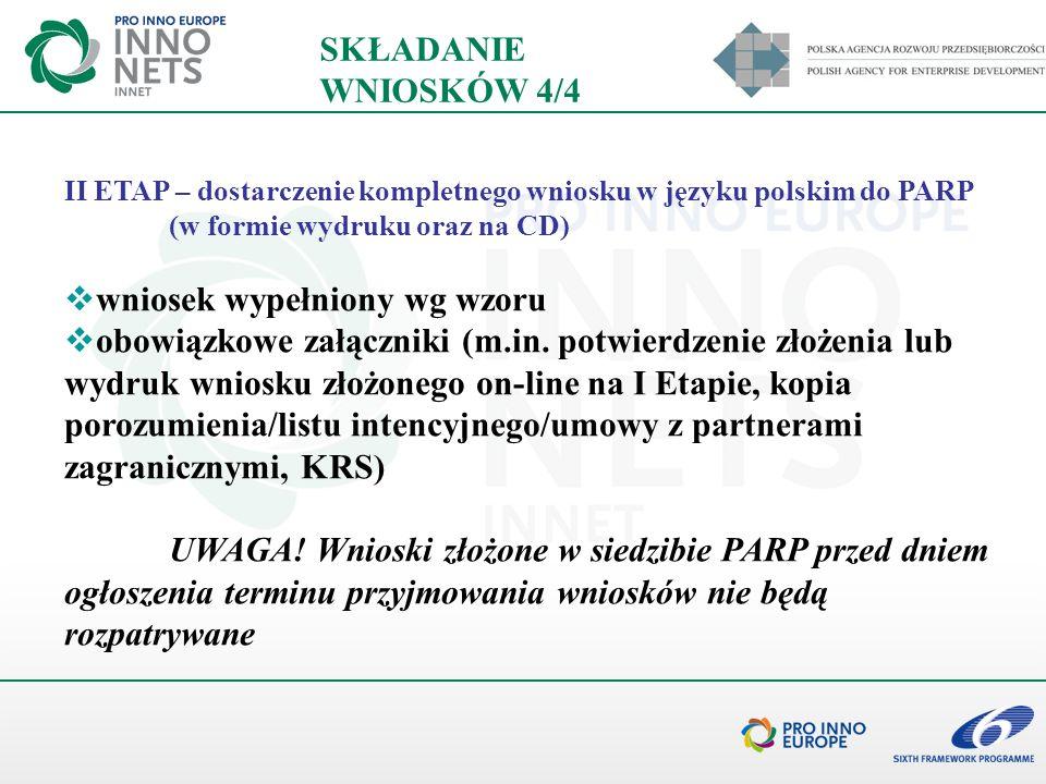 II ETAP – dostarczenie kompletnego wniosku w języku polskim do PARP (w formie wydruku oraz na CD) wniosek wypełniony wg wzoru obowiązkowe załączniki (
