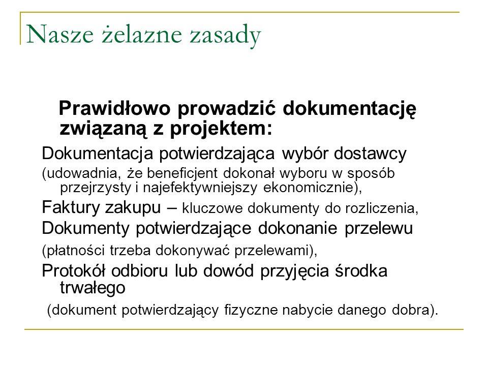 Nasze żelazne zasady Prawidłowo prowadzić dokumentację związaną z projektem: Dokumentacja potwierdzająca wybór dostawcy (udowadnia, że beneficjent dok