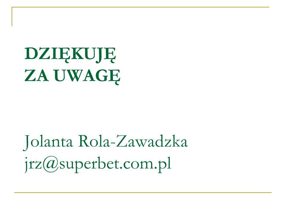 DZIĘKUJĘ ZA UWAGĘ Jolanta Rola-Zawadzka jrz@superbet.com.pl
