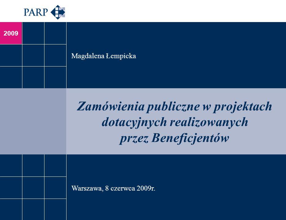 2009 Zamówienia publiczne w projektach dotacyjnych realizowanych przez Beneficjentów Magdalena Łempicka Warszawa, 8 czerwca 2009r.