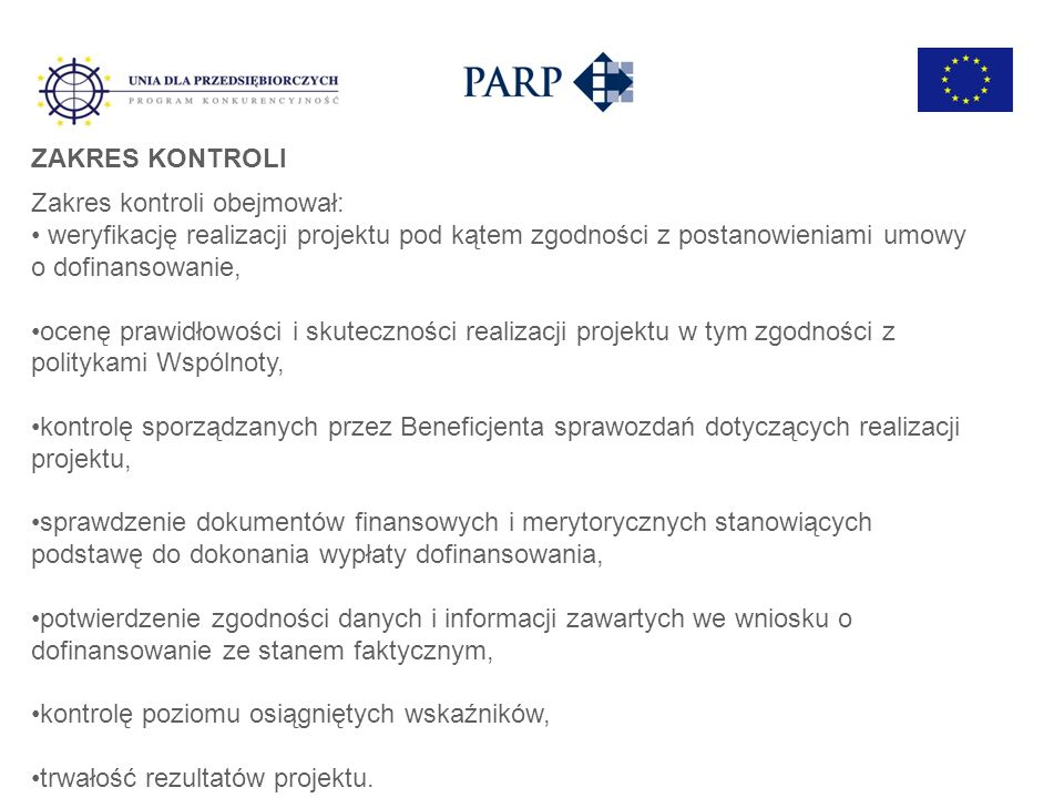 ZAKRES KONTROLI Zakres kontroli obejmował: weryfikację realizacji projektu pod kątem zgodności z postanowieniami umowy o dofinansowanie, ocenę prawidł