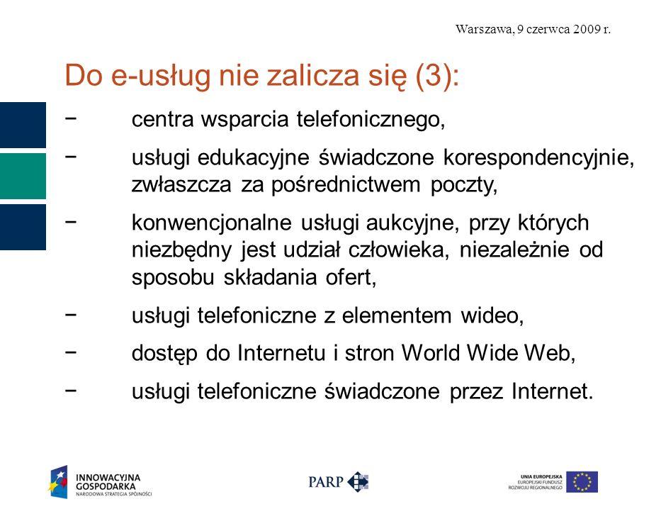 Warszawa, 9 czerwca 2009 r. Do e-usług nie zalicza się (3): centra wsparcia telefonicznego, usługi edukacyjne świadczone korespondencyjnie, zwłaszcza