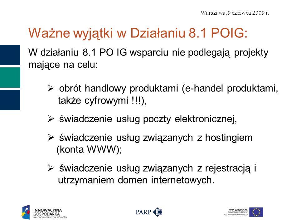 Warszawa, 9 czerwca 2009 r. Ważne wyjątki w Działaniu 8.1 POIG: W działaniu 8.1 PO IG wsparciu nie podlegają projekty mające na celu: obrót handlowy p