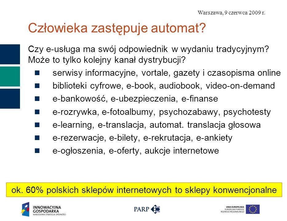 Warszawa, 9 czerwca 2009 r. Człowieka zastępuje automat? Czy e-usługa ma swój odpowiednik w wydaniu tradycyjnym? Może to tylko kolejny kanał dystrybuc