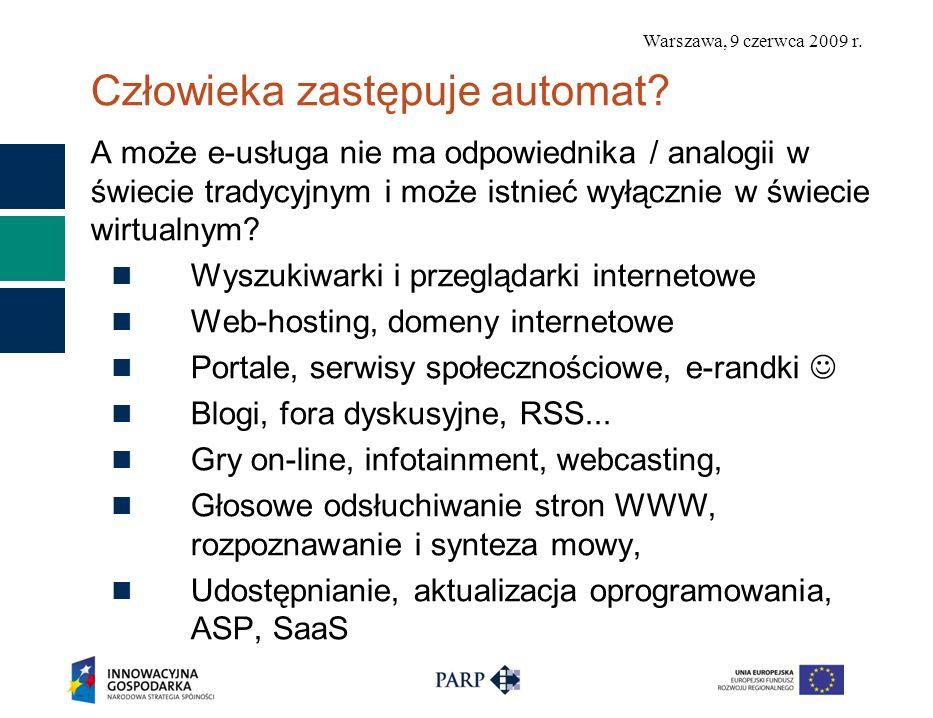 Warszawa, 9 czerwca 2009 r. Człowieka zastępuje automat? A może e-usługa nie ma odpowiednika / analogii w świecie tradycyjnym i może istnieć wyłącznie