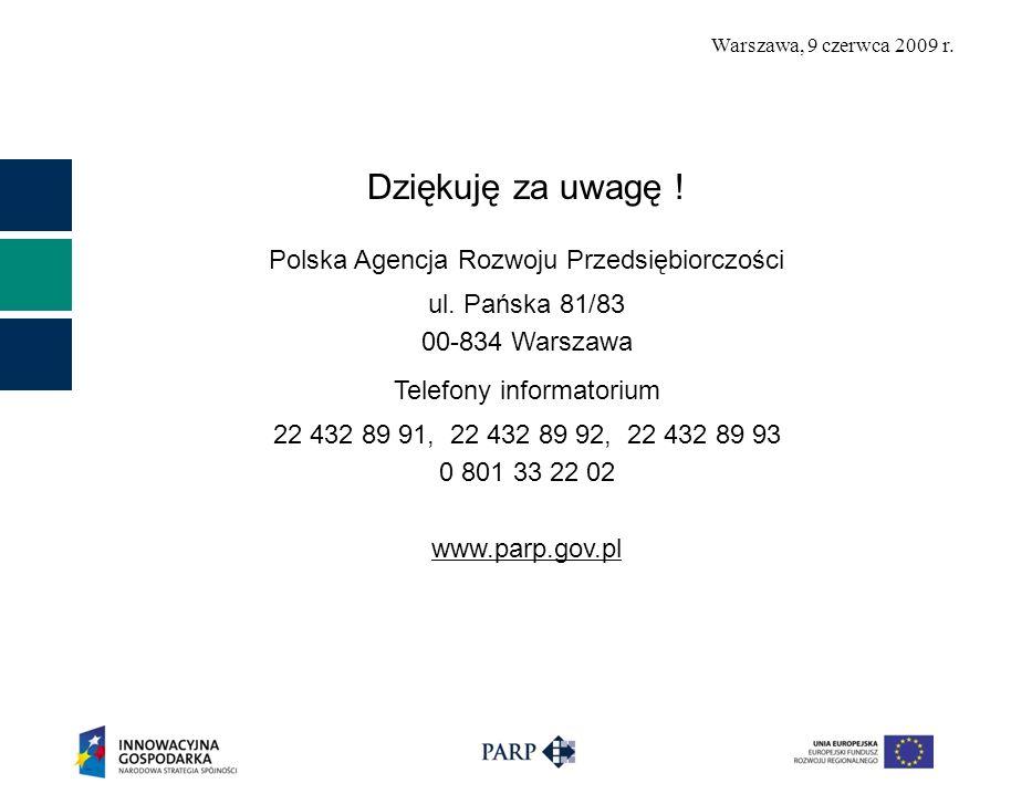 Warszawa, 9 czerwca 2009 r. Dziękuję za uwagę . Polska Agencja Rozwoju Przedsiębiorczości ul.