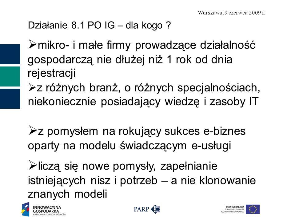 Warszawa, 9 czerwca 2009 r. Działanie 8.1 PO IG – dla kogo ? mikro- i małe firmy prowadzące działalność gospodarczą nie dłużej niż 1 rok od dnia rejes