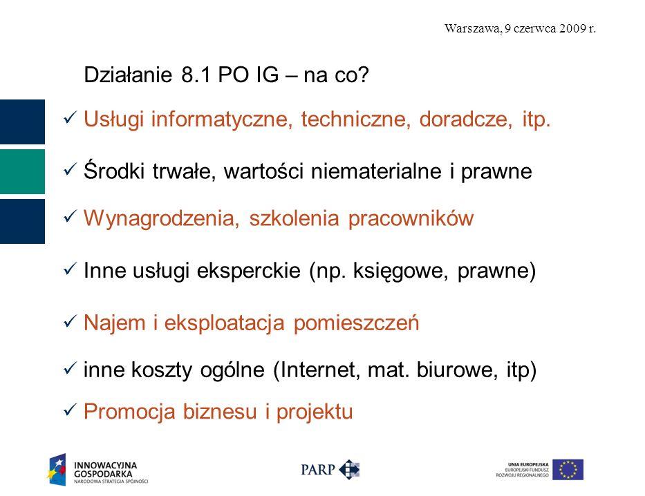 Warszawa, 9 czerwca 2009 r. Działanie 8.1 PO IG – na co? Usługi informatyczne, techniczne, doradcze, itp. Środki trwałe, wartości niematerialne i praw