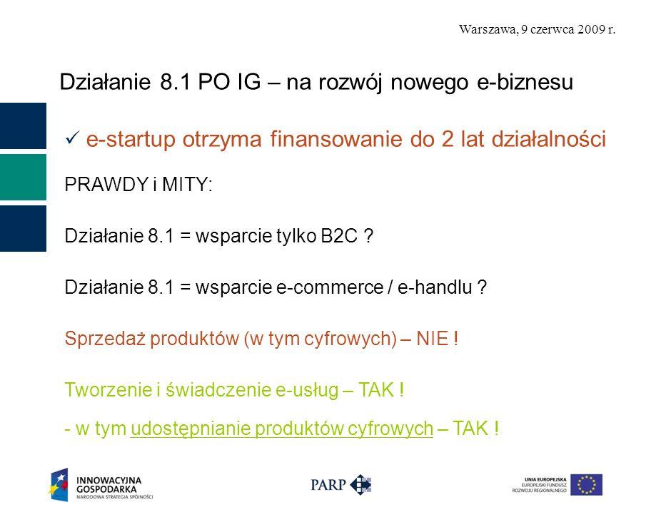 Warszawa, 9 czerwca 2009 r. Działanie 8.1 PO IG – na rozwój nowego e-biznesu e-startup otrzyma finansowanie do 2 lat działalności PRAWDY i MITY: Dział