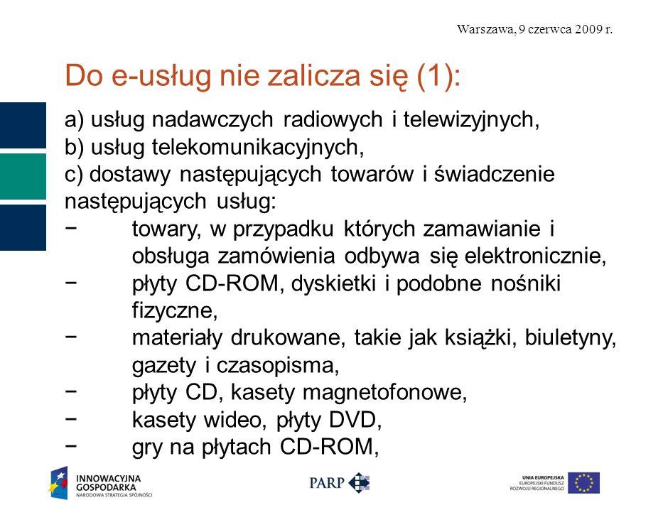Warszawa, 9 czerwca 2009 r. Do e-usług nie zalicza się (1): a) usług nadawczych radiowych i telewizyjnych, b) usług telekomunikacyjnych, c) dostawy na