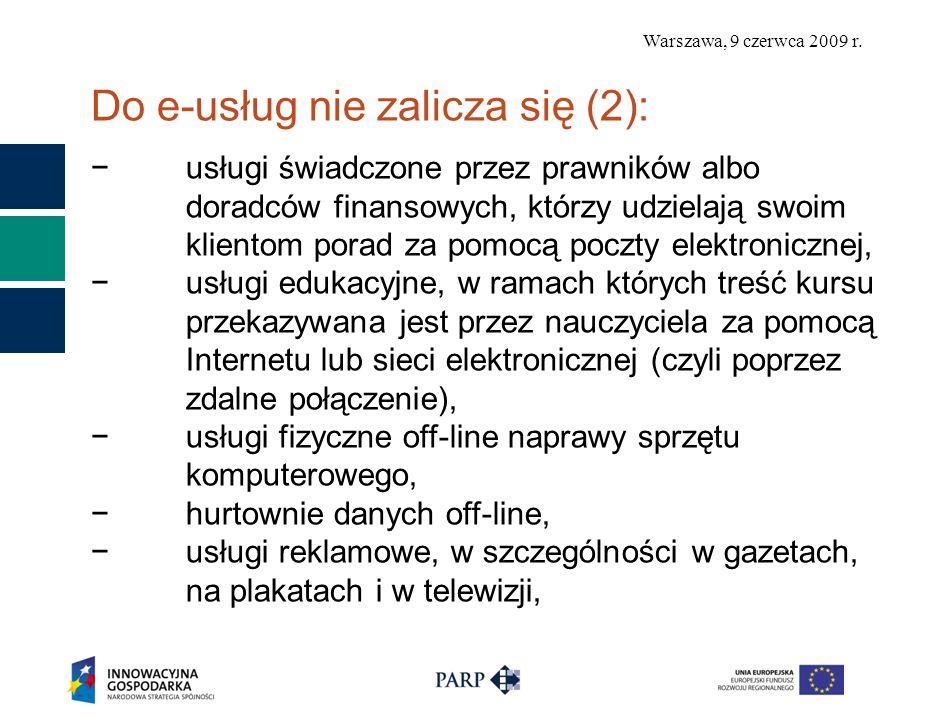 Warszawa, 9 czerwca 2009 r. Do e-usług nie zalicza się (2): usługi świadczone przez prawników albo doradców finansowych, którzy udzielają swoim klient
