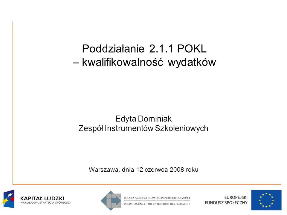 Poddziałanie 2.1.1 POKL – kwalifikowalność wydatków Edyta Dominiak Zespół Instrumentów Szkoleniowych Warszawa, dnia 12 czerwca 2008 roku