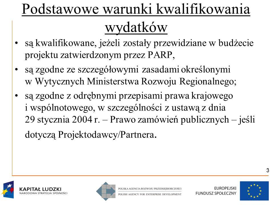 3 Podstawowe warunki kwalifikowania wydatków są kwalifikowane, jeżeli zostały przewidziane w budżecie projektu zatwierdzonym przez PARP, są zgodne ze szczegółowymi zasadami określonymi w Wytycznych Ministerstwa Rozwoju Regionalnego; są zgodne z odrębnymi przepisami prawa krajowego i wspólnotowego, w szczególności z ustawą z dnia 29 stycznia 2004 r.