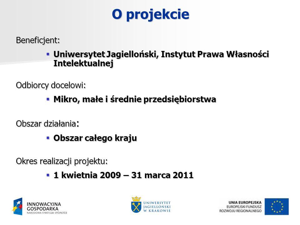 O projekcie Beneficjent: Uniwersytet Jagielloński, Instytut Prawa Własności Intelektualnej Uniwersytet Jagielloński, Instytut Prawa Własności Intelektualnej Odbiorcy docelowi: Mikro, małe i średnie przedsiębiorstwa Mikro, małe i średnie przedsiębiorstwa Obszar działania : Obszar całego kraju Obszar całego kraju Okres realizacji projektu: 1 kwietnia 2009 – 31 marca 2011 1 kwietnia 2009 – 31 marca 2011