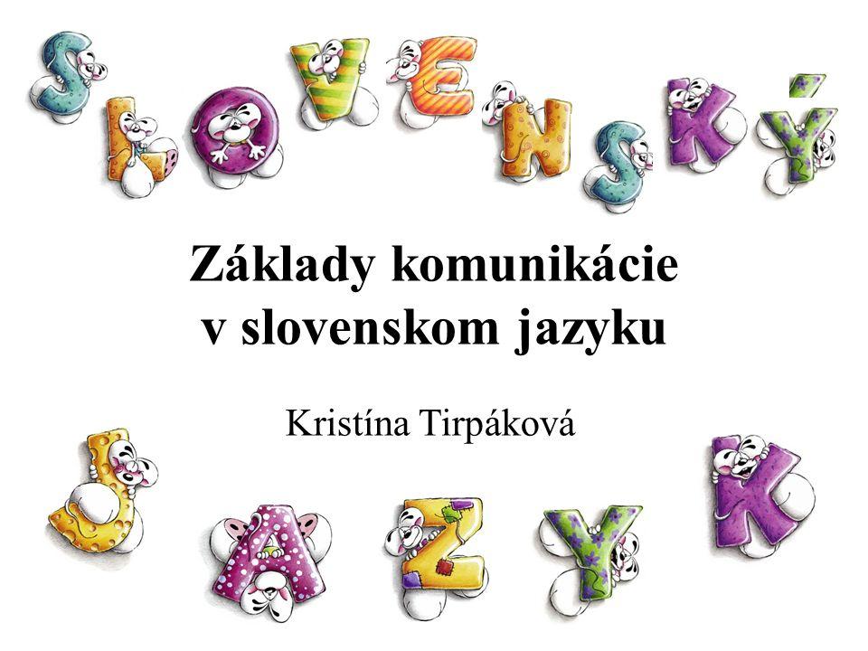 Základy komunikácie v slovenskom jazyku Kristína Tirpáková