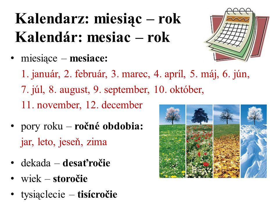 Kalendarz: miesiąc – rok Kalendár: mesiac – rok miesiące – mesiace: 1. január, 2. február, 3. marec, 4. apríl, 5. máj, 6. jún, 7. júl, 8. august, 9. s