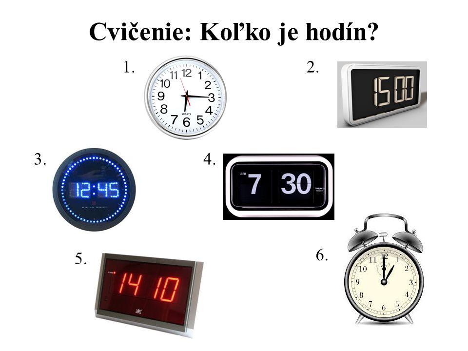Cvičenie: Koľko je hodín? 1.2. 3.4. 5. 6.