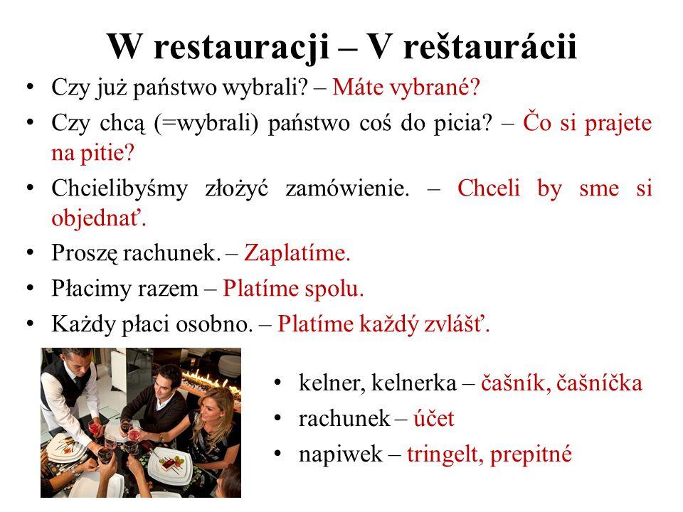 W restauracji – V reštaurácii Czy już państwo wybrali? – Máte vybrané? Czy chcą (=wybrali) państwo coś do picia? – Čo si prajete na pitie? Chcielibyśm