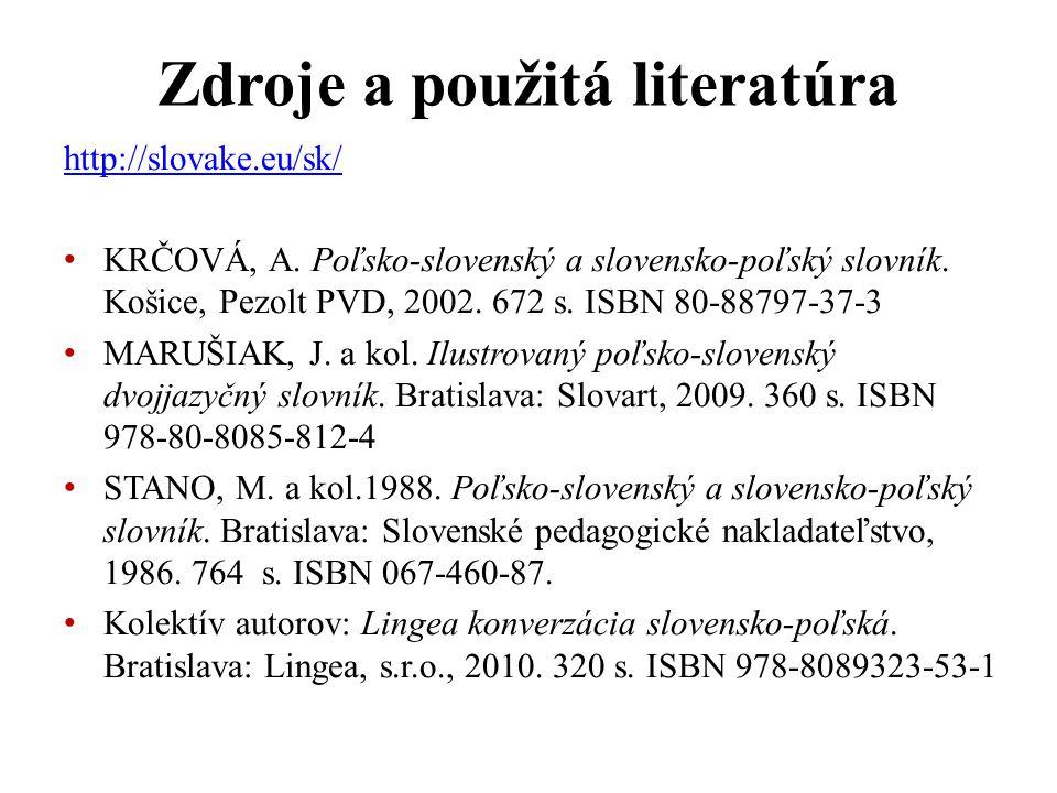 http://slovake.eu/sk/ KRČOVÁ, A. Poľsko-slovenský a slovensko-poľský slovník. Košice, Pezolt PVD, 2002. 672 s. ISBN 80-88797-37-3 MARUŠIAK, J. a kol.