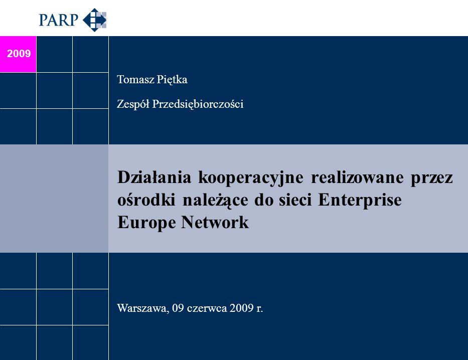2009 Działania kooperacyjne realizowane przez ośrodki należące do sieci Enterprise Europe Network Tomasz Piętka Zespół Przedsiębiorczości Warszawa, 09 czerwca 2009 r.
