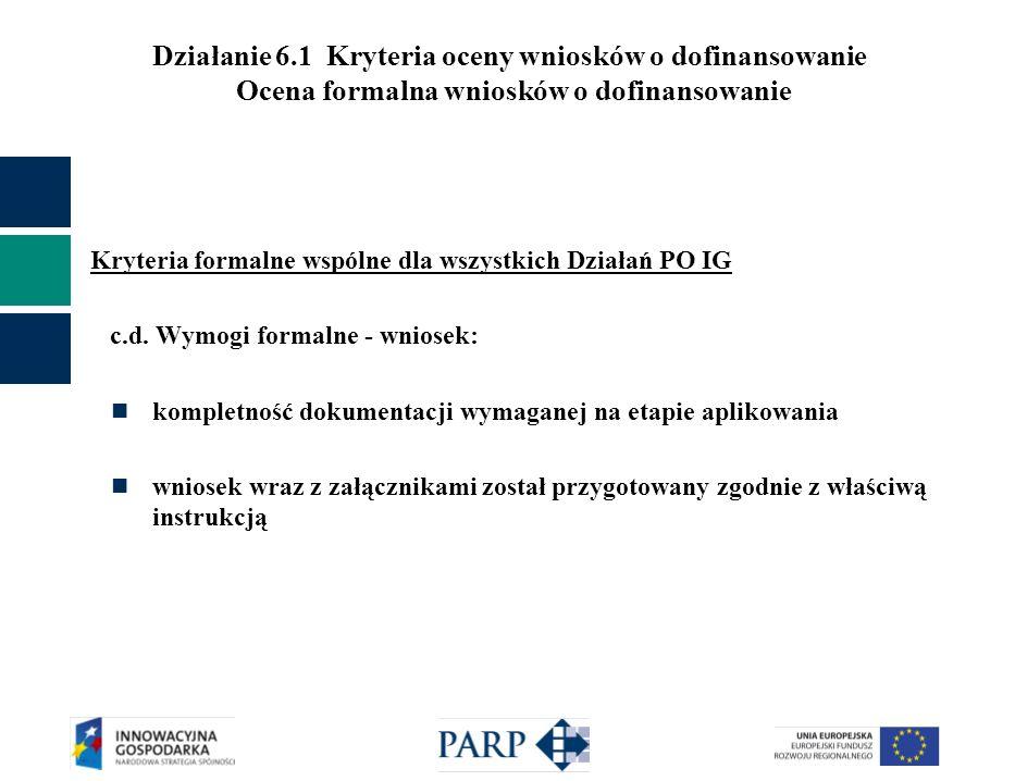 Działanie 6.1 Kryteria oceny wniosków o dofinansowanie Ocena formalna wniosków o dofinansowanie Kryteria formalne wspólne dla wszystkich Działań PO IG