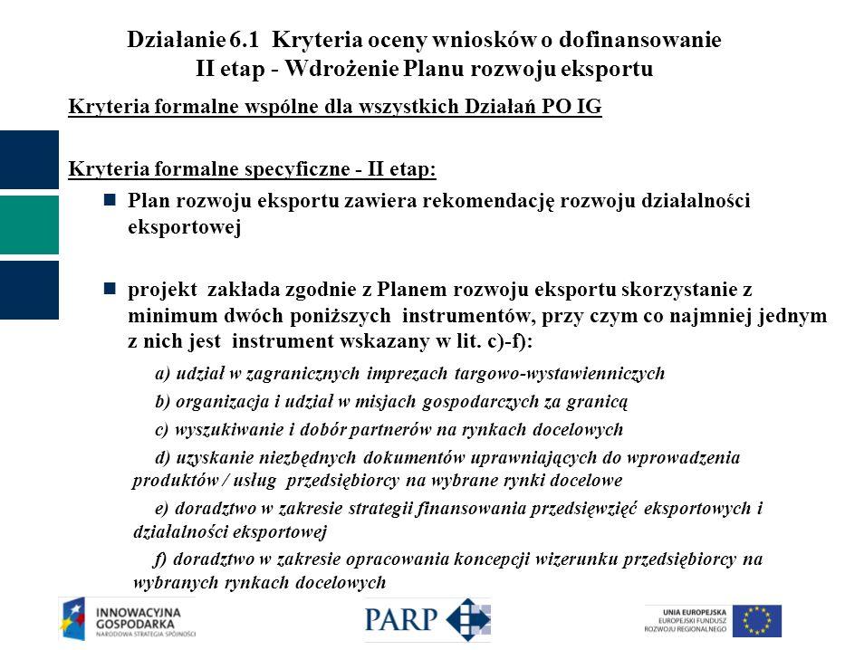 Działanie 6.1 Kryteria oceny wniosków o dofinansowanie II etap - Wdrożenie Planu rozwoju eksportu Kryteria formalne wspólne dla wszystkich Działań PO