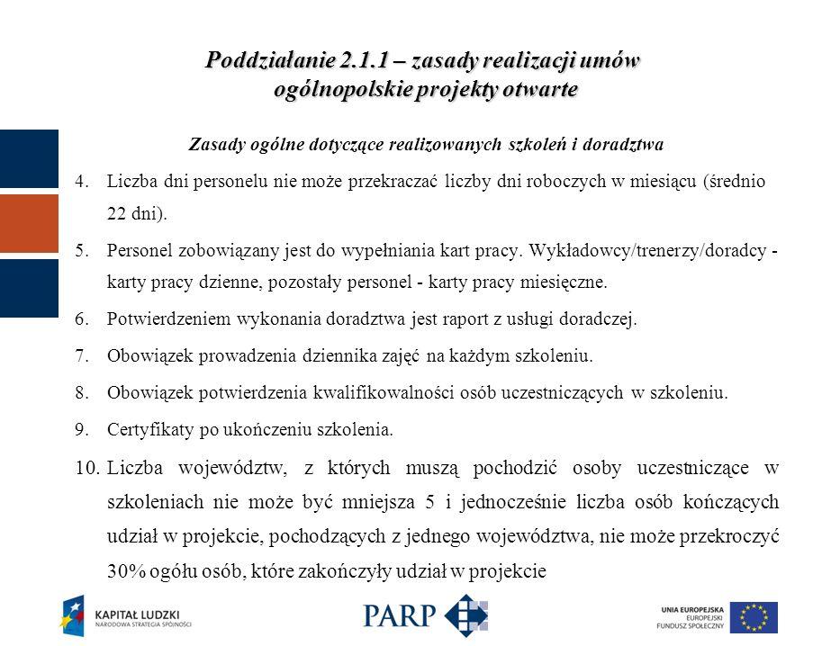 Poddziałanie 2.1.1 – zasady realizacji umów ogólnopolskie projekty otwarte Zasady ogólne dotyczące realizowanych szkoleń i doradztwa 4.Liczba dni personelu nie może przekraczać liczby dni roboczych w miesiącu (średnio 22 dni).
