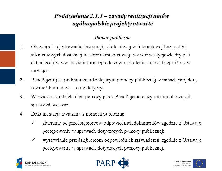 Poddziałanie 2.1.1 – zasady realizacji umów ogólnopolskie projekty otwarte Pomoc publiczna 1.Obowiązek rejestrowania instytucji szkoleniowej w internetowej bazie ofert szkoleniowych dostępnej na stronie internetowej: www.inwestycjawkadry.pl i aktualizacji w ww.