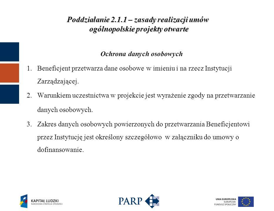 Poddziałanie 2.1.1 – zasady realizacji umów ogólnopolskie projekty otwarte Ochrona danych osobowych 1.Beneficjent przetwarza dane osobowe w imieniu i