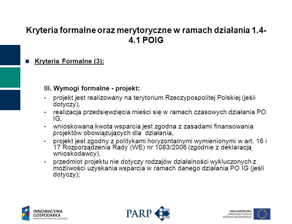 Kryteria formalne oraz merytoryczne w ramach działania 1.4- 4.1 POIG Kryteria Formalne (3): III.
