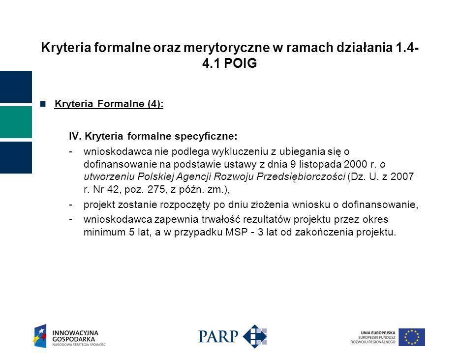 Kryteria formalne oraz merytoryczne w ramach działania 1.4- 4.1 POIG Kryteria Formalne (4): IV.