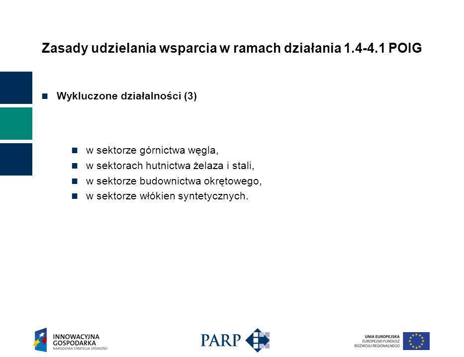 Zasady udzielania wsparcia w ramach działania 1.4-4.1 POIG Wykluczone działalności (3) w sektorze górnictwa węgla, w sektorach hutnictwa żelaza i stali, w sektorze budownictwa okrętowego, w sektorze włókien syntetycznych.