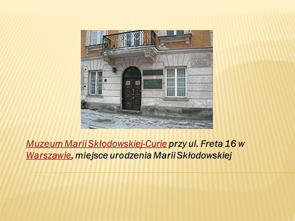 Muzeum Marii Skłodowskiej-CurieMuzeum Marii Skłodowskiej-Curie przy ul. Freta 16 w Warszawie, miejsce urodzenia Marii Skłodowskiej Warszawie