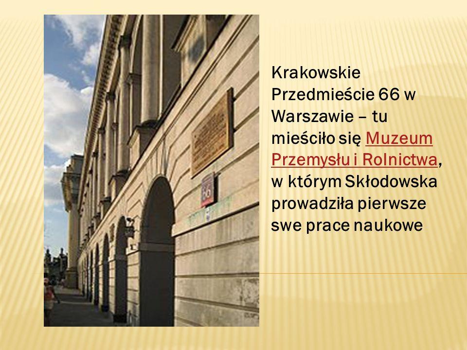 Krakowskie Przedmieście 66 w Warszawie – tu mieściło się Muzeum Przemysłu i Rolnictwa, w którym Skłodowska prowadziła pierwsze swe prace naukoweMuzeum
