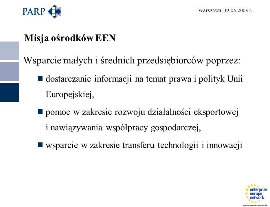 Warszawa, 09.06.2009 r. Misja ośrodków EEN Wsparcie małych i średnich przedsiębiorców poprzez: dostarczanie informacji na temat prawa i polityk Unii E