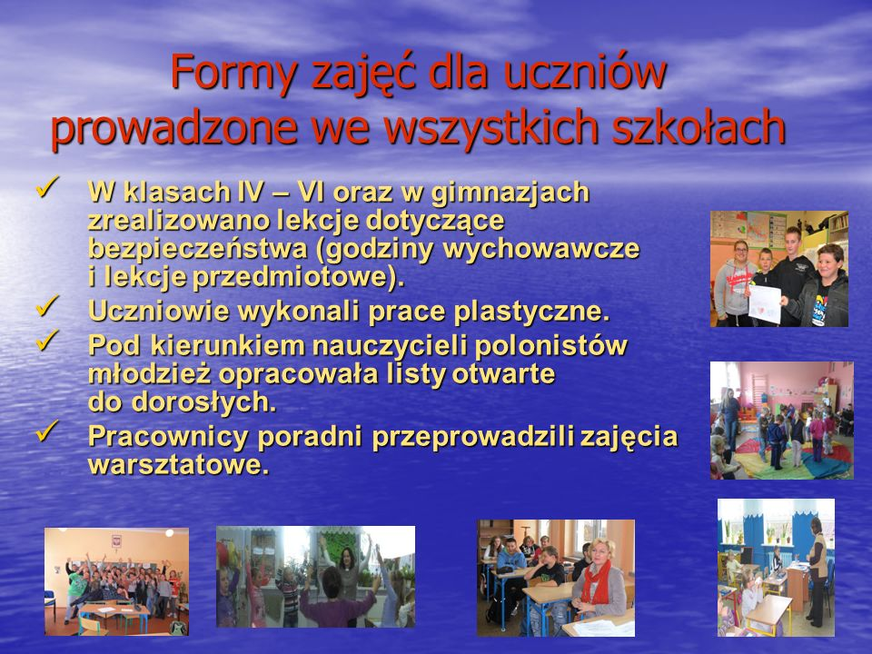 Formy zajęć dla uczniów prowadzone we wszystkich szkołach W klasach IV – VI oraz w gimnazjach zrealizowano lekcje dotyczące bezpieczeństwa (godziny wy