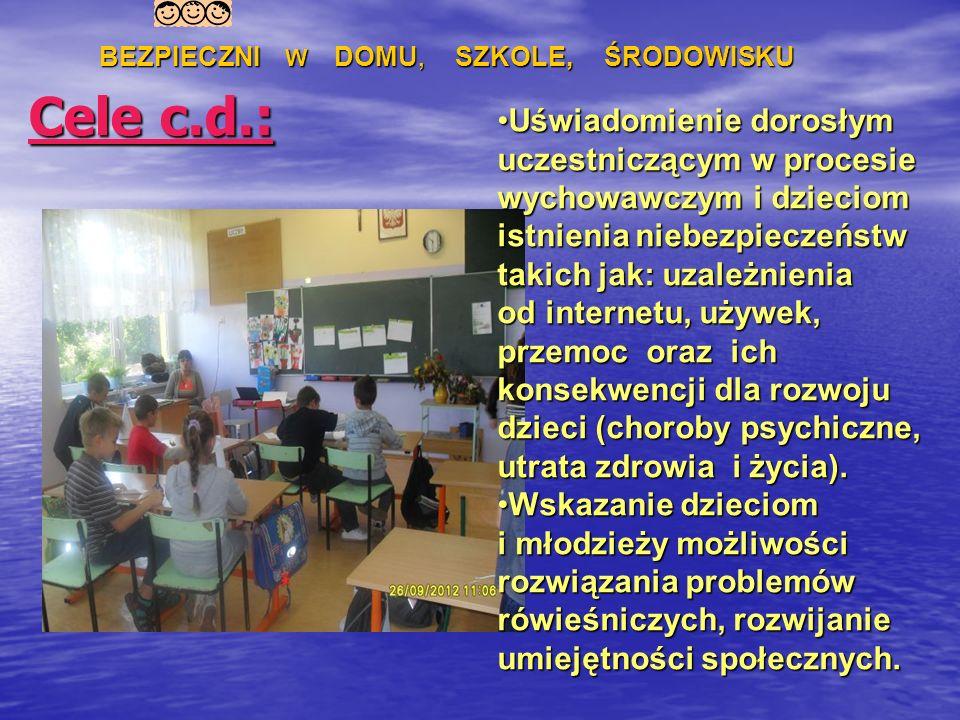 Cele c.d.: Uświadomienie dorosłym uczestniczącym w procesie wychowawczym i dzieciom istnienia niebezpieczeństw takich jak: uzależnienia od internetu,
