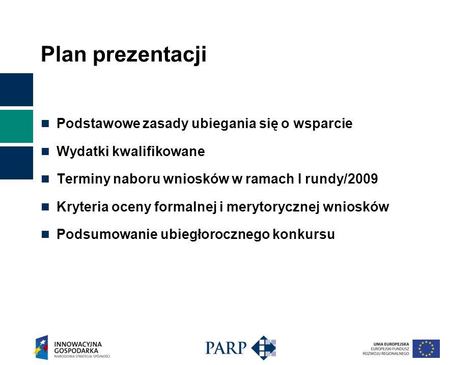 Plan prezentacji Podstawowe zasady ubiegania się o wsparcie Wydatki kwalifikowane Terminy naboru wniosków w ramach I rundy/2009 Kryteria oceny formalnej i merytorycznej wniosków Podsumowanie ubiegłorocznego konkursu