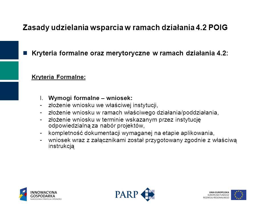 Zasady udzielania wsparcia w ramach działania 4.2 POIG Kryteria formalne oraz merytoryczne w ramach działania 4.2: Kryteria Formalne: I.