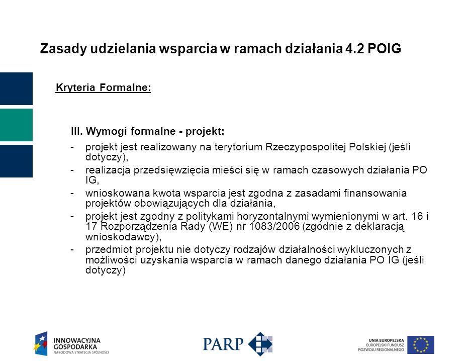 Zasady udzielania wsparcia w ramach działania 4.2 POIG Kryteria Formalne: III.